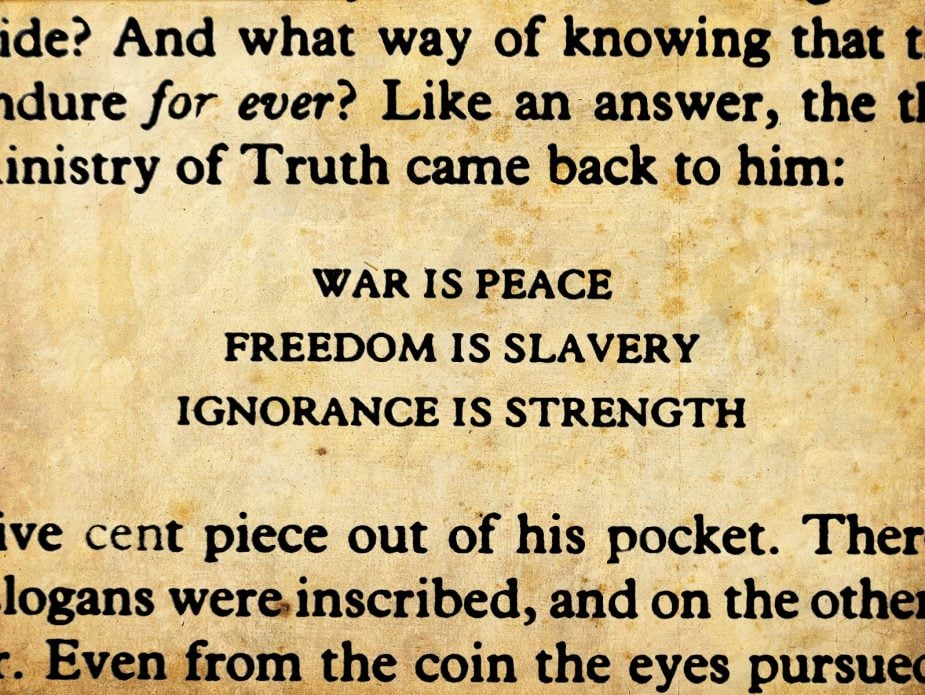 War is Peace - Freedom is Slavery - Ignorance is Strength 1984 Orwell